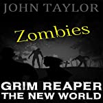 Zombies: Grim Reaper: The New World, Book 3 (       UNABRIDGED) by John Taylor Narrated by Sean Wybrant