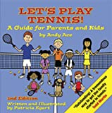 Lets Play Tennis! A Guide for Parents and Kids by Andy Ace, 2nd edition