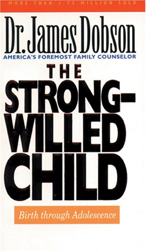 The Strong-Willed Child: Birth Through Adolescence, Dobson,James C.