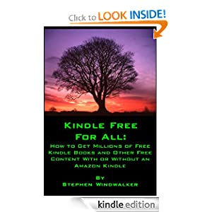 KINDLE FREE FOR ALL: How to Get Millions of Free Kindle Books and Other Free Content With or Without an Amazon...
