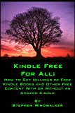 KINDLE FREE FOR ALL: How to Get Millions of Free Kindle Books and Other Free Content With or Without an Amazon Kindle (NEW and UP-TO-DATE: MAY 2011 - For ... Latest Generation Kindles and Kindle Apps)