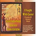 I Fought with Custer: The Story of Sergeant Windolph (       UNABRIDGED) by Frazier Hunt, Robert Hunt Narrated by Jack Sondericker