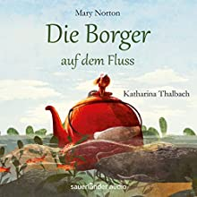 Die Borger auf dem Fluss Hörbuch von Mary Norton Gesprochen von: Katharina Thalbach