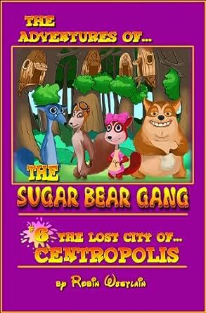 """SUGAR BEAR GANG """"THE LOST CITY OF CENTROPOLIS"""" (THE"""