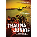 Trauma Junkie: Memoirs of an Emergency Flight Nurseby Janice Hudson