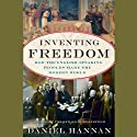 Inventing Freedom: How the English-Speaking Peoples Made the Modern World Audiobook by Daniel Hannan Narrated by Shaun Grindell