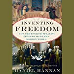 Inventing Freedom: How the English-Speaking Peoples Made the Modern World | Daniel Hannan
