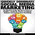 Quickly Dominate Social Media Marketing: The Ultimate Guide: Top Tips to Pinterest, Google+, Facebook, Twitter, Instagram, LinkedIn, and YouTube Viral Marketing Hörbuch von Amanda Eliza Bertha Gesprochen von: Annette Martin