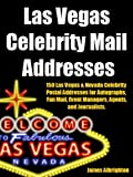 Las Vegas Celebrity Mail Addresses: Over 150 Las Vegas & Nevada Celebrity Postal Addresses for Autographs, Fan Mail, Event Managers, Agents, and Journalists.