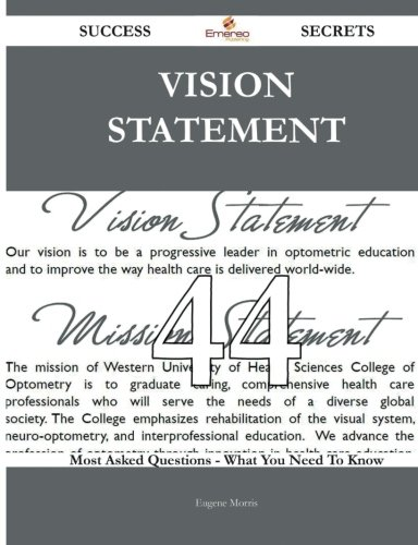 Vision Statement 44 Success Secrets: 44 Most Asked Questions On Vision Statement - What You Need To Know