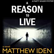 A Reason to Live: A Marty Singer Mystery, Book 1 | [Matthew Iden]