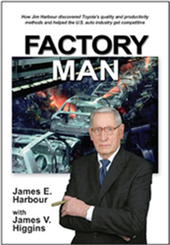 Factory Man How Jim Harbour discovered Toyota s quality and productivity methods and helped the U S auto industry087286152X