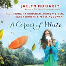 A Corner of White: The Colors of Madeleine, Book 1 | Livre audio Auteur(s) : Jaclyn Moriarty Narrateur(s) : Fiona Hardingham, Andrew Eiden, Kate Reinders, Peter McGowan