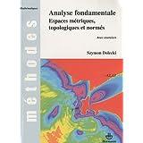 Analyse fondamentale : Espaces métriques, topologiques et normés