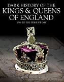 img - for Dark History of the Kings & Queens of England: 1066 to the Present Day (Dark Histories) book / textbook / text book