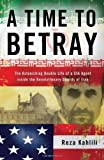 img - for A Time to Betray: The Astonishing Double Life of a CIA Agent Inside the Revolutionary Guards of Iran 1st (first) Edition by Kahlili, Reza published by Threshold Editions (2010) Hardcover book / textbook / text book
