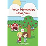 Your Mommies Love You!: A Rhyming Picture Book for Children of Lesbian Parents ~ P. Pennington