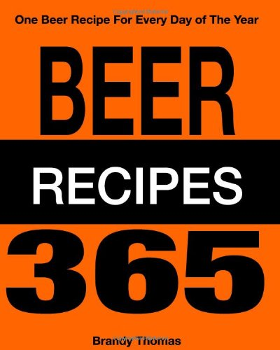 Beer Recipes 365: 365 Recipes That Call For Beer