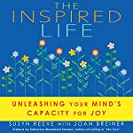 The Inspired Life: Unleashing Your Mind's Capacity for Joy | Susyn Reeve,Joan Breiner