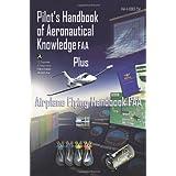 Pilot's Handbook of Aeronautical Knowledge FAA Plus Airplane Flying Handbook FAA ~ Federal Aviation...
