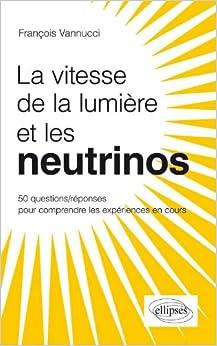 Les neutrinos voyagent ils plus vite que la lumiere 50 questions reponses p - Plus vite que la lumiere ...