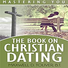 Mastering You: The Book on Christian Dating (       UNABRIDGED) by Maxwell Toliver Narrated by Jaicie Kirkpatrick