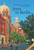 img - for Jews in Berlin. A Comprehensive History of Jewish Life and Jewish Culture in the German Capital Up To 2013 book / textbook / text book