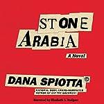 Stone Arabia: A Novel | Dana Spiotta