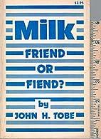 Milk: Friend or Fiend? by John Tobe