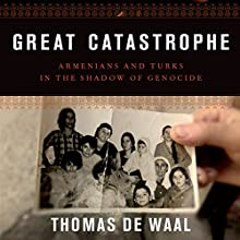 Great Catastrophe: Armenians and Turks in the Shadow of Genocide (       UNABRIDGED) by Thomas de Waal Narrated by David Rapkin