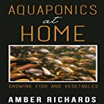 Aquaponics at Home: Growing Fish & Vegetables | Amber Richards