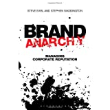 Brand Anarchy: Managing Corporate Reputationby Stephen Waddington