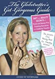 The Globetrotters Get-Gorgeous Guide: Diet and Beauty Secrets of Travel and Beauty Pros, Traveling Executives and Celebrity Travelers