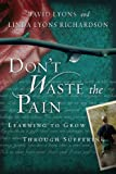 img - for Don't Waste the Pain: Learning to Grow Through Suffering book / textbook / text book