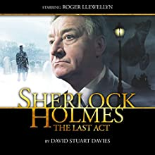 Sherlock Holmes - The Last Act (       UNABRIDGED) by David Stuart Davies Narrated by Roger Llewellyn
