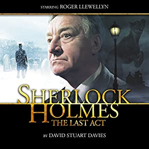 Sherlock Holmes - The Last Act (Dramatized) Audiobook