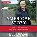 American Story: A Lifetime Search for Ordinary People Doing Extraordinary Things (       UNABRIDGED) by Bob Dotson Narrated by Bob Dotson