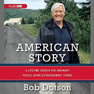 American Story: A Lifetime Search for Ordinary People Doing Extraordinary Things | [Bob Dotson]