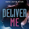 Deliver Me (       UNABRIDGED) by Kate Jarvik Birch Narrated by Eileen Stevens