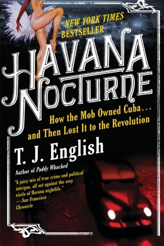 Havana Nocturne: How the Mob Owned Cuba and Then Lost It...
