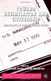 img - for Toward Assimilation and Citizenship: Immigrants in Liberal Nation-States book / textbook / text book