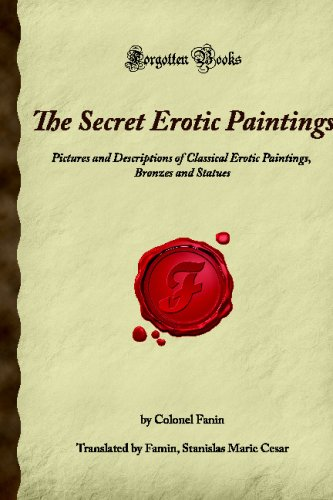 The Secret Erotic Paintings: Pictures and Descriptions of Classical Erotic Paintings, Bronzes and Statues (Forgotten Books) PDF