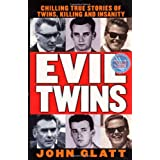 Evil Twins: Chilling True Stories of Twins, Killing and Insanity (St. Martin's True Crime Library) ~ John Glatt