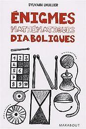 Enigmes mathématiques diaboliques : 65 Enigmes pour faire travailler sa tête !