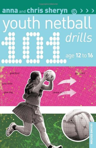 101 Youth Netball Drills Age 12-16 (101 Youth Drills) by: Anna Sheryn, Chris Sheryn