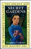 Secret Gardens: A Study of the Golden Age of Children's Literature (004440056X) by Carpenter, Humphrey