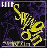 Tom Kubis Big Band Plays Steve Allen Keep Swinging