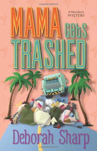 Mama Gets Trashed (A Mace Bauer Mystery) by Deborah Sharp, Mr. Media Interviews