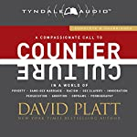 Counter Culture: A Compassionate Call to Counter Culture in a World of Poverty, Same-Sex Marriage, Racism, Sex Slavery, Immigration, Abortion, Persecution, Orphans and Pornography | David Platt
