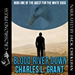 Blood River Down - Book I of the Quest of the White Duck (       UNABRIDGED) by Charles L. Grant, Lionel Fenn Narrated by Jack Chekijian